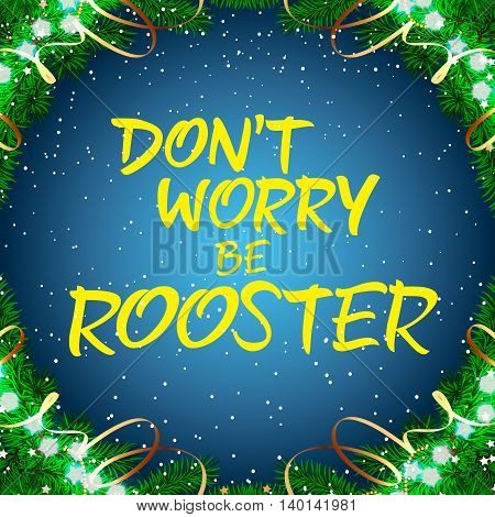 Dont Worry Be Rooster lettering. Christmas greeting card with decorations around lettering. Handwritten text, calligraphy. For greeting cards, posters, leaflets and brochure.