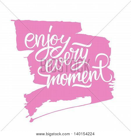 Enjoy every moment handwritten inscription with brush stroke. Enjoy every moment quote. Hand drawn lettering. Motivation phrase. Vector illustration.