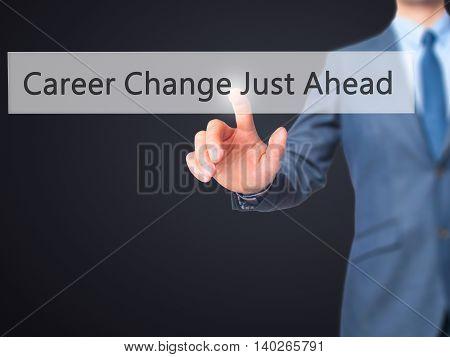 Career Change Just Ahead -  Businessman Press On Digital Screen.