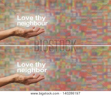 Love thy Neighbour Neighbor banner - female hand palm up on a wide parchment multicolored rough effect background with the colors of worldwide country flags and the words LOVE THY NEIGHBOUR  NEIGHBOR