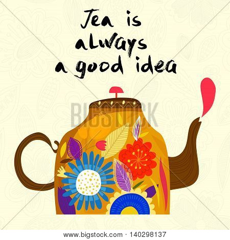 Tea Is Always A Good Idea. Bright Concept Card With Teapot  Made Of Flowers And  Leafs In Vector