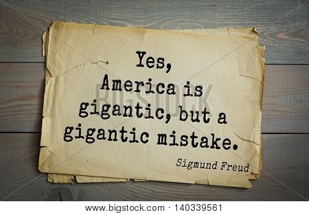 Austrian psychoanalyst and psychiatrist Sigmund Freud (1856-1939) quote. Yes, America is gigantic, but a gigantic mistake.