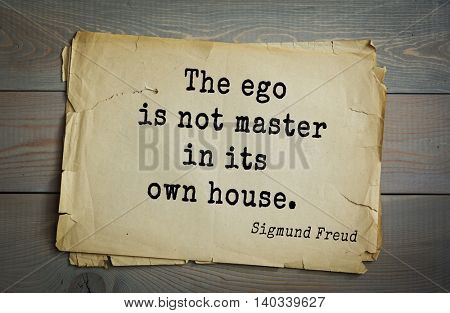 Austrian psychoanalyst and psychiatrist Sigmund Freud (1856-1939) quote. The ego is not master in its own house.