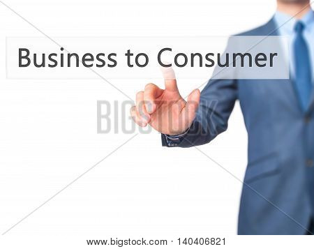 Business To Consumer -  Businessman Click On Virtual Touchscreen.