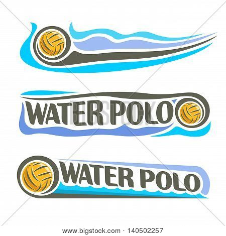 Vector abstract logo for Water Polo Ball, blue header horizontal banners with background summer sea waves and waterpolo equipment floating yellow water polo ball. Swimming recreation sport leisure. poster