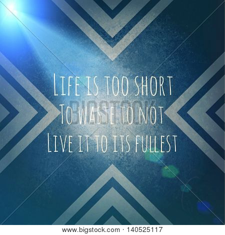 Inspirational Typographic Quote with Lighting effects - Life is too short to waste to not live it to its fullest