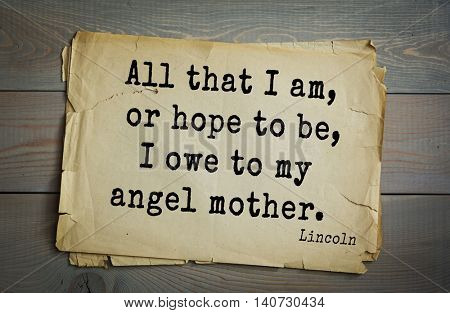 US President Abraham Lincoln (1809-1865) quote. All that I am, or hope to be, I owe to my angel mother.