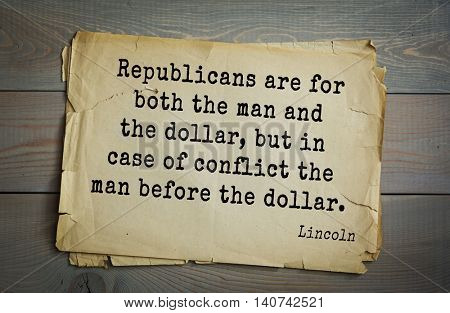 US President Abraham Lincoln (1809-1865) quote. Republicans are for both the man and the dollar, but in case of conflict the man before the dollar.
