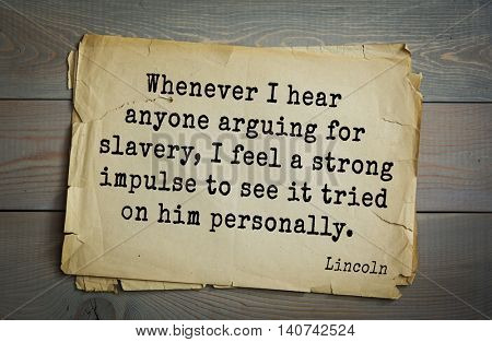 US President Abraham Lincoln (1809-1865) quote. Whenever I hear anyone arguing for slavery, I feel a strong impulse to see it tried on him personally.