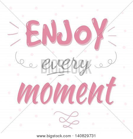 Enjoy every moment typography poster. Inspirational and romantic quote