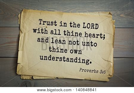 Top 500 Bible verses. Trust in the LORD with all thine heart; and lean not unto thine own understanding. Proverbs 3:5