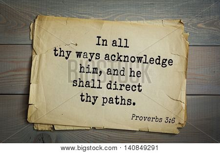 Top 500 Bible verses. In all thy ways acknowledge him, and he shall direct thy paths.Proverbs 3:6