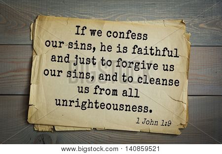 Top 500 Bible verses. If we confess our sins, he is faithful and just to forgive us our sins, and to cleanse us from all unrighteousness.  1 John 1:9