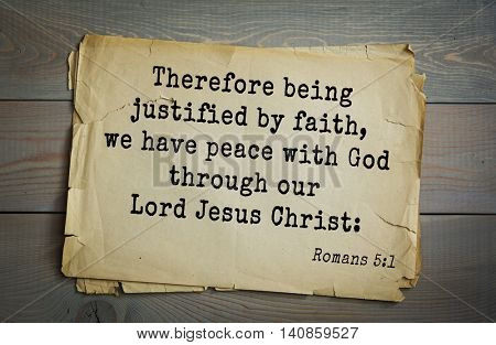 Top 500 Bible verses. Therefore being justified by faith, we have peace with God through our Lord Jesus Christ: Romans 5:1