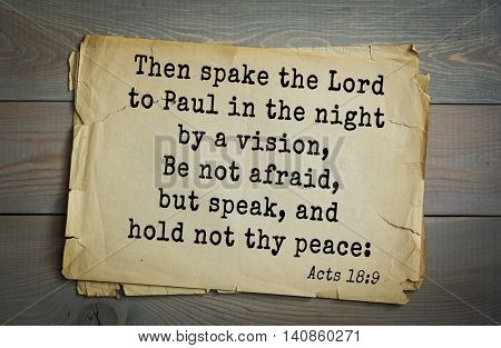 Top 500 Bible verses. Then spake the Lord to Paul in the night by a vision, Be not afraid, but speak, and hold not thy peace: Acts 18:9