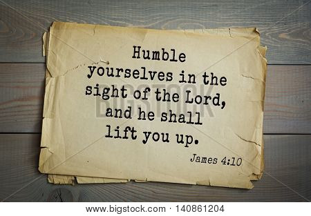 Top 500 Bible verses. Humble yourselves in the sight of the Lord, and he shall lift you up. James 4:10