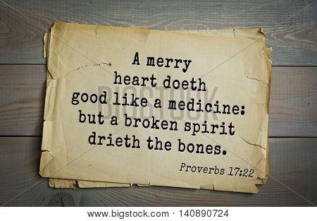 Top 500 Bible verses. A merry heart doeth good like a medicine: but a broken spirit drieth the bones. Proverbs 17:22