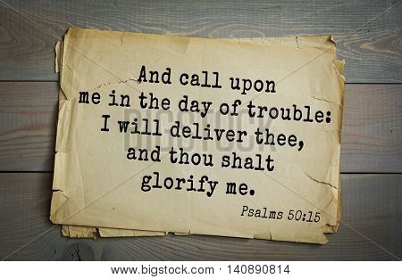 Top 500 Bible verses. And call upon me in the day of trouble: I will deliver thee, and thou shalt glorify me.