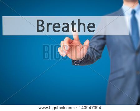 Breathe - Businessman Hand Touch  Button On Virtual  Screen Interface