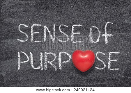 Sense Of Purpose Phrase Handwritten On Chalkboard With Red Heart Symbol Instead Of O