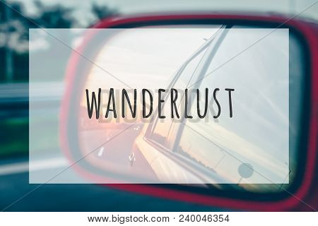 Inspirational Typographic Quote Wanderlust. Travel Vacations Tourism Adventure Road Trip Concept