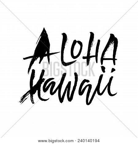 Hand Drawn Phrase Aloha Hawaii. Modern Dry Brush Lettering Design. Vector Illustration. Handwritten