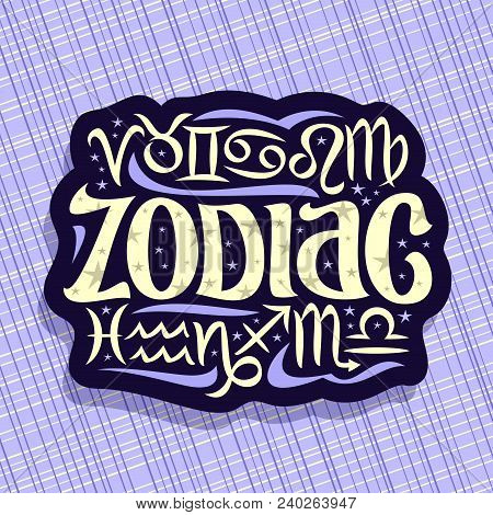 Vector Logo For Zodiac Signs, Dark Label With 12 Astrology Symbols For Predicting Horoscope On Blue