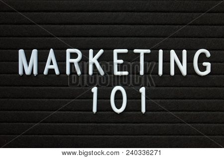 The Words Marketing 101 In White Plastic Letters On A Black Letter Board As A N Introduction To The