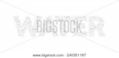 Text From Droplets Texture. Word Water. Vector Realistic Water Drops Condensed On White Background.