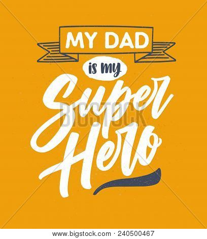 My Dad Is My Super Hero Lettering Written With Elegant Calligraphic Cursive Font On Orange Backgroun