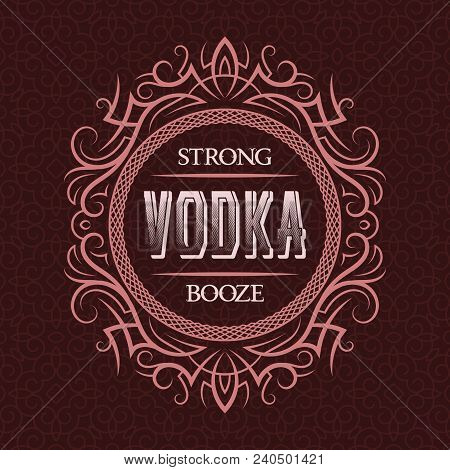 Vodka strong booze label design template. Patterned vintage frame with text on pattern background. poster