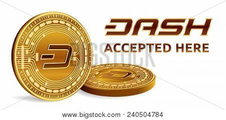 Dash. Accepted Sign Emblem. Crypto Currency. Golden Coins With Dash Symbol Isolated On White Backgro