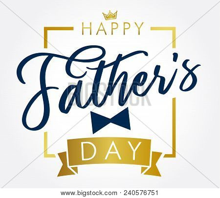 Happy Fathers Day Golden Lettering Greeting Card. Happy Fathers Day Vector Calligraphy Elegant Banne