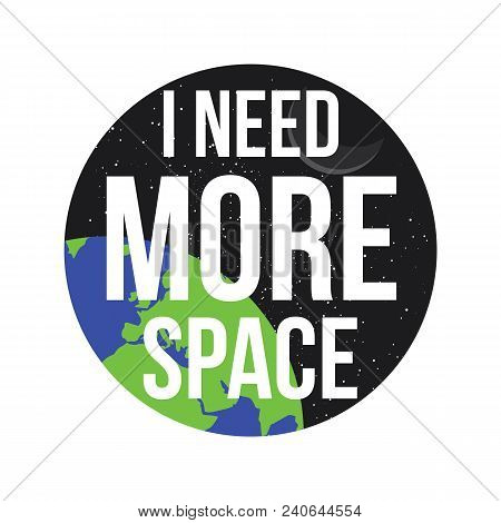 I Need More Space Background. Vector Illustration Design Banner