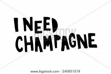 Vector Hand Lettering Text, I Need Champagne
