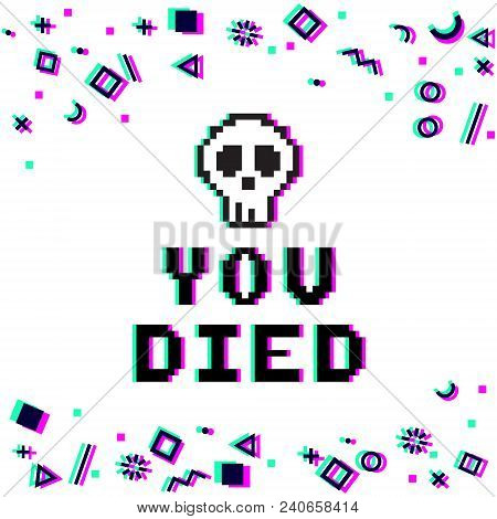 Vector You Died Phrase In Pixel Art 8 Bit Style With Glitch Vhs Effect And A Skull. Three Color Half