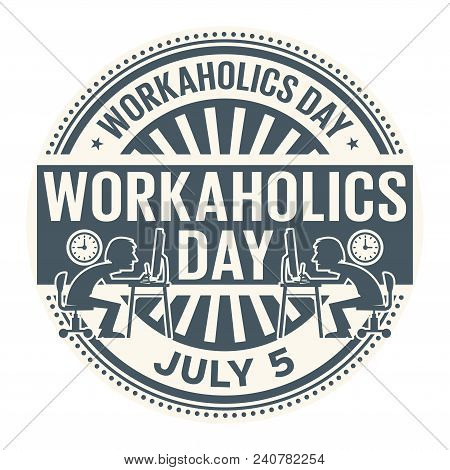 Workaholics Day,  July 5, Rubber Stamp, Vector Illustration