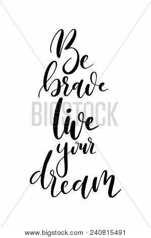 Hand Drawn Word. Brush Pen Lettering With Phrase Be Brave Live Your Dream.