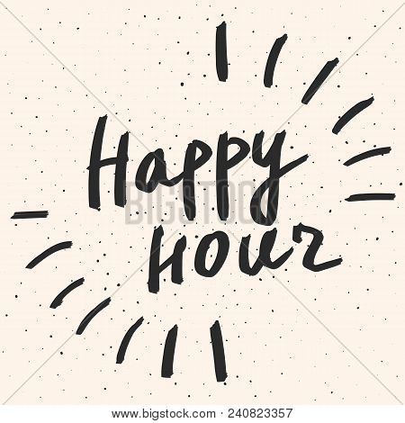 Happy Hour Lettering Phrase. Vector Hand Drawn Typography. Modern Calligraphic Brush Painted Text On