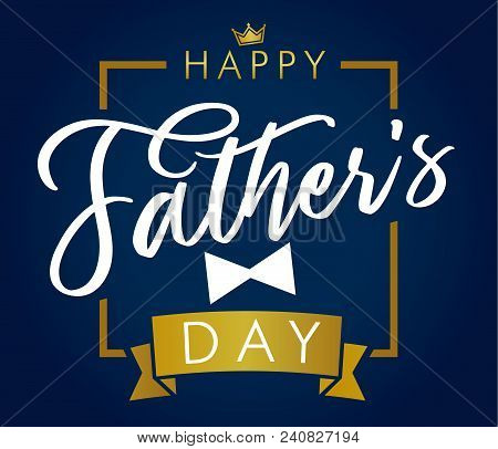 Happy Father`s Day Golden Lettering Blue Greeting Card. Happy Fathers Day Vector Calligraphy Elegant