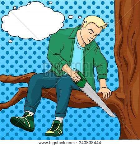 Man Sawing Tree Branch On Which Sits Pop Art Retro Vector Illustration. Make Yourself Worse Metaphor