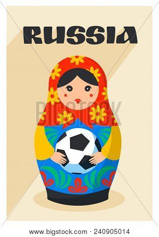Russian Matrioshka. Greeting Card With Russia Symbol With Soccer Ball And Text Russia. Vector Tradit