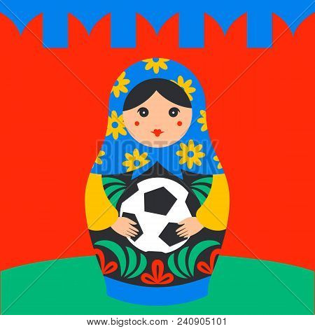 Russian Matrioshka. Russia Symbol With Soccer Ball And Kremlin Wall On Background. Vector Traditiona