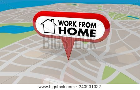 Work from Home Map Pin Telecommute Words 3d Render Illustration