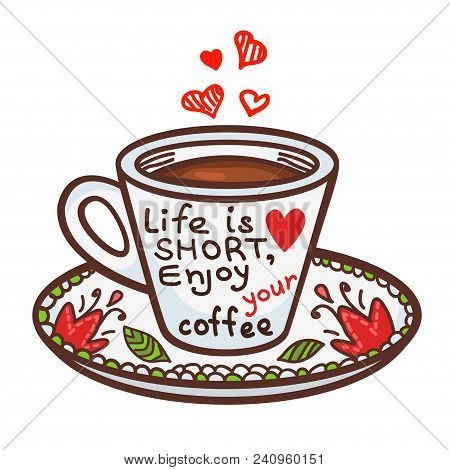 Cute Greeting Card Of Cup Of Coffee And Hand-drawn Letters - Life Is Short Enjoy Your Coffee. Hand-d