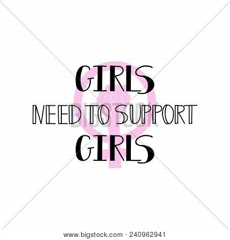 Girls Need To Support Girls. Isolated Calligraphy Lettering. Feminist Quote. Graphic Design Element.