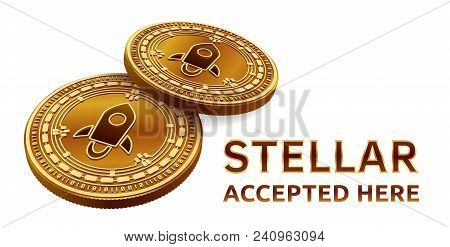 Stellar. Accepted Sign Emblem. Crypto Currency. Golden Coins With Stellar Symbol Isolated On White B