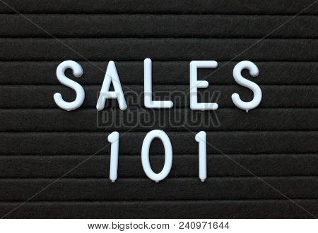 The Words Sales 101 In White Plastic Letters On A Black Letter Board As An Introduction To The Metho