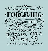 Hand lettering Forgiving one another even as God in Christ forgave you. Bible verse. Christian poster. New Testament. Grapics. Scripture print. Quote. poster