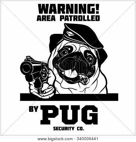 Pug - Security Dog With Gun And Cigar. Head Of Security Pug
